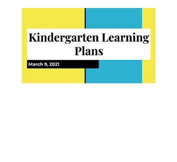 March 9, 2021 - Kindergarten Learning Plans