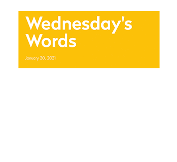 January 20, 2021 - Wednesday's Words