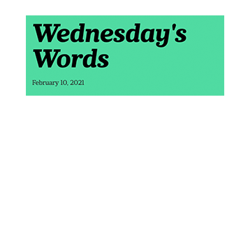 February 10, 2021 - Wednesday's Words