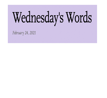 February 24, 2021 - Wednesday's Words