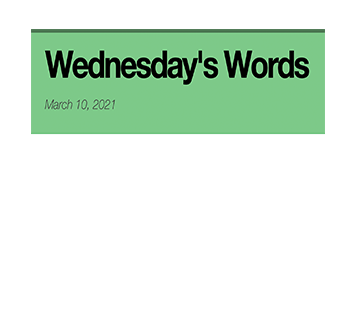 March 10, 2021 - Wednesday's Words