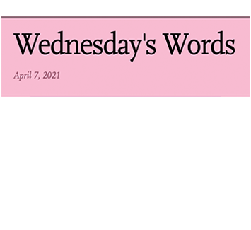 April 7, 2021 - Wednesday's Words